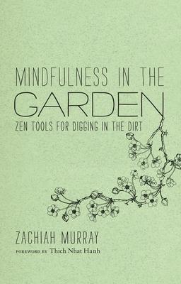 Mindfulness in the Garden: Zen Tools for Digging in the Dirt - Murray, Zachiah