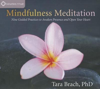 Mindfulness Meditation: Nine Guided Practices to Awaken Presence and Open Your Heart - Brach, Tara, PH.D.