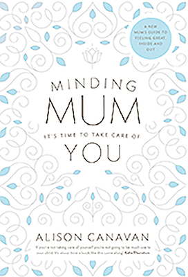 Minding Mum: It's Time to Take Care of You - Canavan, Alison