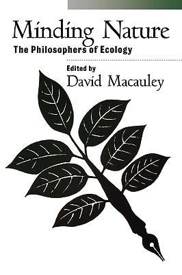 Minding Nature: The Philosophers of Ecology - MacAuley, David (Editor)