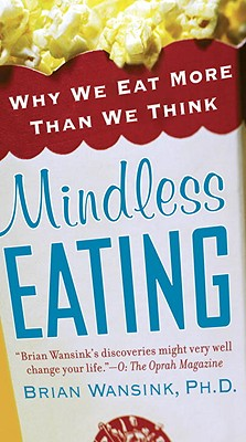 Mindless Eating: Why We Eat More Than We Think - Wansink, Brian, PhD