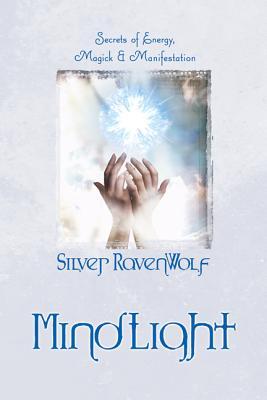 Mindlight: Secrets of Energy, Magick & Manifestation - Ravenwolf, Silver