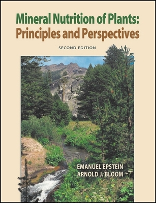 Mineral Nutrition of Plants: Principles and Perspectives - Epstein, Emanuel, and Bloom, Arnold J