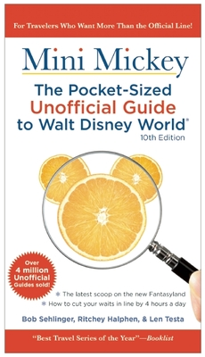 Mini Mickey: the Pocket-Sized Unofficial Guide to Walt Disney World - Sehlinger, Bob, and Halphen, Ritchey