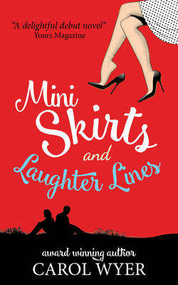 Mini Skirts and Laughter Lines - Wyer, Carol