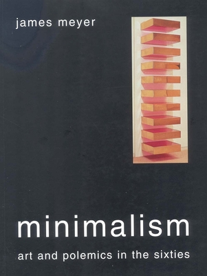 Minimalism: Art and Polemics in the Sixties - Meyer, James