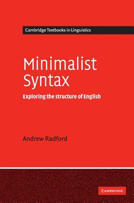 Minimalist Syntax: Exploring the Structure of English - Radford, Andrew, and Anderson, S R (Editor), and Bresnan, J (Editor)