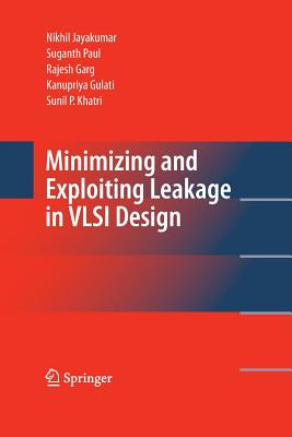Minimizing and Exploiting Leakage in VLSI Design - Jayakumar, Nikhil