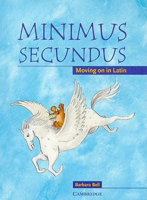 Minimus Secundus: Moving on in Latin - Bell, Barbara