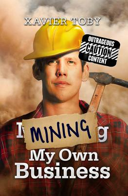 Mining My Own Business - Toby, Xavier