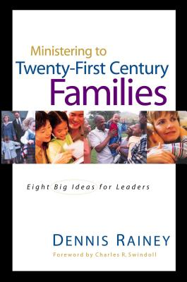 Ministering to Twenty-First Century Families - Rainey, Dennis