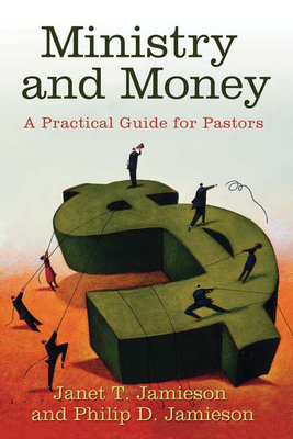 Ministry and Money: A Practical Guide for Pastors - Jamieson, Philip D, and Jamieson, Janet