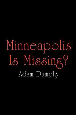 Minneapolis Is Missing? - Dumphy, Adam