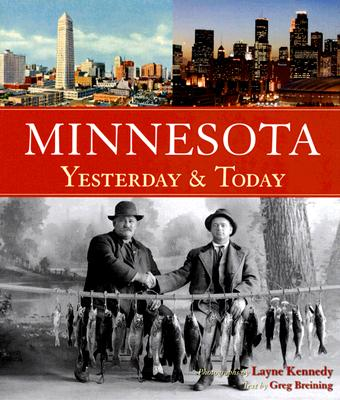 Minnesota Yesterday & Today - Kennedy, Layne (Photographer), and Breining, Greg (Text by)