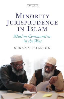 Minority Jurisprudence in Islam: Muslim Communities in the West - Olsson, Susanne