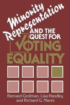 Minority Representation and the Quest for Voting Equality - Grofman, Bernard N, Ph.D., and Niemi, Richard G, Professor, and Handley, Lisa