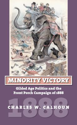 Minority Victory: Gilded Age Politics and the Front Porch ... Age Of Minority