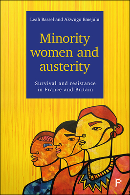 Minority women and austerity: Survival and resistance in France and Britain - Bassel, Leah, and Emejulu, Akwugo