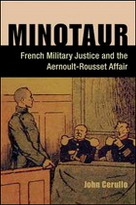 Minotaur: French Military Justice and the Aernoult-Rousset Affair - Cerullo, John