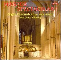 Minster Spectacular! - John Scott Whiteley (organ)