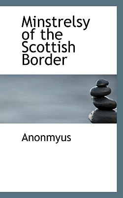 Minstrelsy of the Scottish Border - Anonmyus