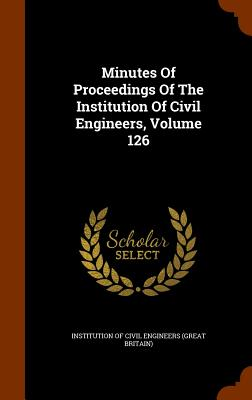 Minutes of Proceedings of the Institution of Civil Engineers, Volume 126 - Institution of Civil Engineers (Great Br (Creator)