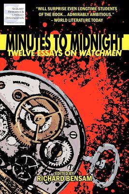 Minutes to Midnight: Twelve Essays on Watchmen - Bensam, Richard, and Darius, Julian, and Callahan, Timothy