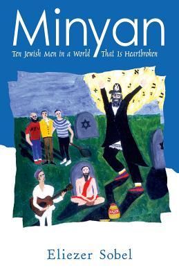 Minyan: Ten Jewish Men in a World That Is Heartbroken - Sobel, Eliezer