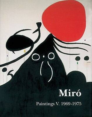 Miró Catalogue Raisonné, Paintings, Volume V: 1969-1975 - Miro, Joan Punyet (Text by), and Dupin, Jacques (Text by), and Lelong-Mainaud, Ariane (Text by)