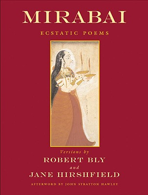 Mirabai: Ecstatic Poems - Bly, Robert (Translated by), and Hirshfield, Jane (Translated by)