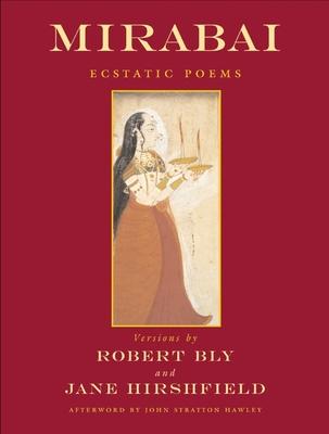 Mirabai: Ecstatic Poems - Mirabai, and Bly, Robert (Translated by), and Hirshfield, Jane (Translated by)