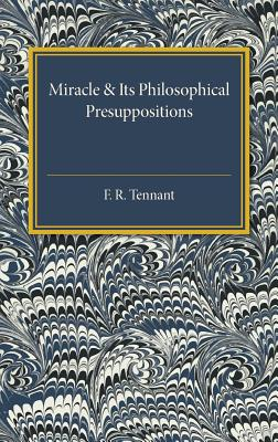 Miracle and its Philosophical Presuppositions: Three Lectures Delivered in the University of London 1924 - Tennant, F. R.