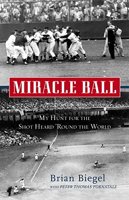 Miracle Ball: My Hunt for the Shot Heard 'Round the World - Biegel, Brian