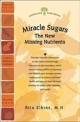 Miracle Sugars: The Glyconutrient Link to Disease Prevention and Improved Health - M H Elkins, Rita, and Elkins, Rita, M.H.