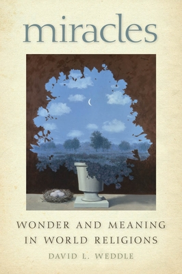 Miracles: Wonder and Meaning in World Religions - Weddle, David L