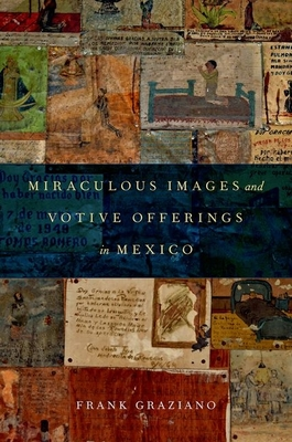 Miraculous Images and Votive Offerings in Mexico - Graziano, Frank