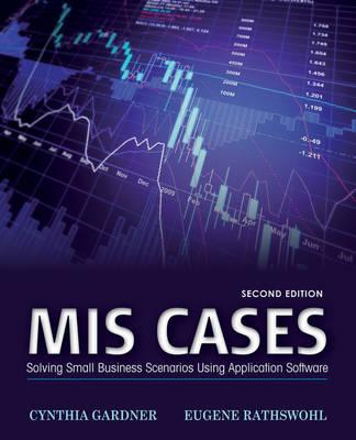 MIS Cases: Solving Small Business Scenarios Using Application Software - Gardner, Cynthia, and Rathswohl, Eugene