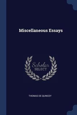 Miscellaneous Essays - De Quincey, Thomas