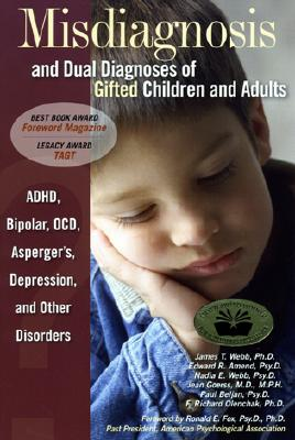 Misdiagnosis and Dual Diagnoses of Gifted Children and Adults: ADHD, Bipolar, Ocd, Asperger's, Depression, and Other Disorders - Webb, James T, PhD, and Amend, Edward R, and Webb, Nadia