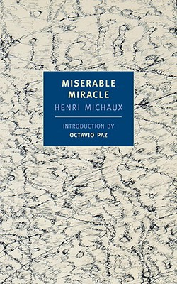 Miserable Miracle: Mescaline - Michaux, Henri, and Paz, Octavio (Introduction by), and Varese, Louise (Translated by)