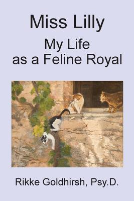 Miss Lilly: My Life as a Feline Royal - Goldhirsh, Rikke