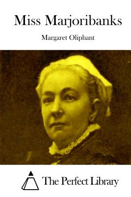 Miss Marjoribanks - Oliphant, Margaret, and The Perfect Library (Editor)