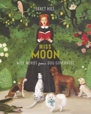 Miss Moon: Wise Words from a Dog Governess - Hill, Janet