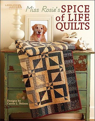 Miss Rosie's Spice of Life Quilts (Leisure Arts #5026) - Nelson, Carrie