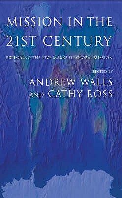 Mission in the 21st Century: Exploring the Five Marks of Mission - Ross, Cathy, and Walls, Andrew F.