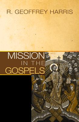 Mission in the Gospels - Harris, R Geoffrey