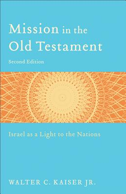Mission in the Old Testament: Israel as a Light to the Nations - Kaiser, Walter C