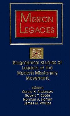 Mission Legacies: Biographical Studies of Leaders of the Modern Missionary Movement - Anderson, Gerald H (Editor), and Coote, Robert T (Editor), and Phillips, James M (Editor)