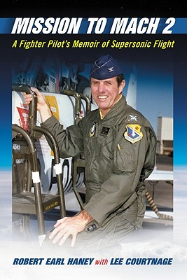 Mission to Mach 2: A Fighter Pilot's Memoir of Supersonic Flight - Haney, Robert Earl, and Courtnage, Lee