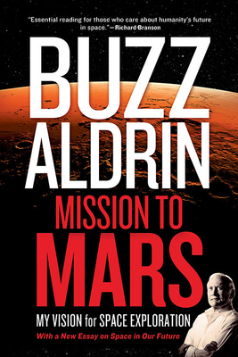 Mission to Mars: My Vision for Space Exploration - Aldrin, Buzz, and David, Leonard, and Aldrin, Andrew (Foreword by)